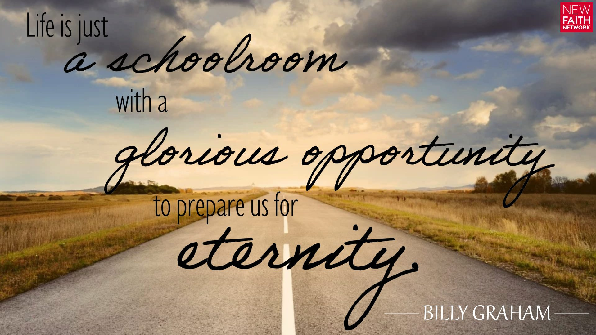 Life is just a schoolroom with a glorious opportunity to prepare us for eternity.
